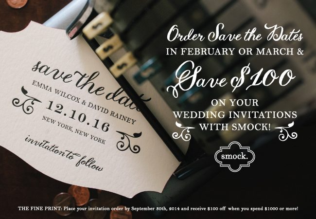 Save $100 on invitations when you order save the dates with Smock in February or March. Offer ends September 30, 2014.